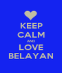 KEEP CALM AND LOVE BELAYAN - Personalised Poster A1 size