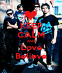 KEEP CALM AND Love Believe - Personalised Poster A1 size