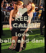 KEEP CALM AND love  bella and dani  - Personalised Poster A1 size
