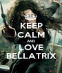 KEEP CALM AND LOVE BELLATRIX - Personalised Poster A1 size