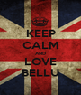 KEEP CALM AND LOVE BELLU - Personalised Poster A1 size