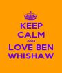 KEEP CALM AND LOVE BEN WHISHAW - Personalised Poster A1 size