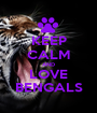 KEEP CALM AND LOVE BENGALS - Personalised Poster A1 size