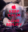 KEEP CALM AND LOVE BENJEY - Personalised Poster A1 size