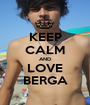KEEP CALM AND LOVE BERGA - Personalised Poster A1 size