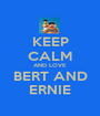 KEEP CALM AND LOVE BERT AND ERNIE - Personalised Poster A1 size