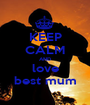 KEEP CALM AND love best mum - Personalised Poster A1 size