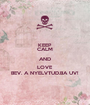 KEEP CALM AND LOVE BEV. A NYELVTUD.BA UV! - Personalised Poster A1 size