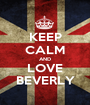 KEEP CALM AND LOVE BEVERLY - Personalised Poster A1 size