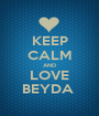 KEEP CALM AND LOVE BEYDA  - Personalised Poster A1 size