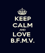 KEEP CALM AND LOVE  B.F.M.V. - Personalised Poster A1 size