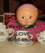 Keep Calm and LOVE Biddiddunca - Personalised Poster A1 size