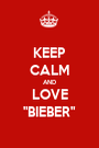 """KEEP CALM AND LOVE """"BIEBER"""" - Personalised Poster A1 size"""