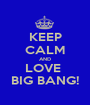 KEEP CALM AND LOVE  BIG BANG! - Personalised Poster A1 size