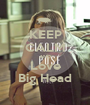 KEEP CALM AND Love Big Head - Personalised Poster A1 size