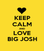 KEEP CALM AND LOVE BIG JOSH - Personalised Poster A1 size