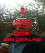 KEEP CALM AND LOVE  BIG SHALABI - Personalised Poster A1 size