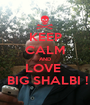 KEEP CALM AND LOVE   BIG SHALBI ! - Personalised Poster A1 size