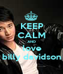 KEEP CALM AND love billy davidson - Personalised Poster A1 size