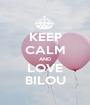 KEEP CALM AND LOVE BILOU - Personalised Poster A1 size