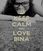 KEEP CALM AND LOVE BINA - Personalised Poster A1 size