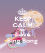KEEP CALM AND Love Bing Bong - Personalised Poster A1 size