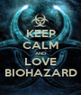 KEEP CALM AND LOVE BIOHAZARD - Personalised Poster A1 size