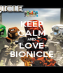 KEEP CALM AND LOVE BIONICLE - Personalised Poster A1 size