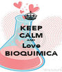 KEEP CALM AND Love BIOQUIMICA - Personalised Poster A1 size