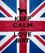 KEEP CALM AND LOVE BIRT - Personalised Poster A1 size