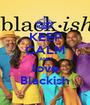 KEEP CALM AND love Blackish - Personalised Poster A1 size