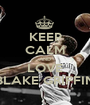 KEEP CALM AND LOVE BLAKE GRIFFIN - Personalised Poster A1 size