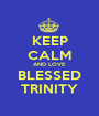 KEEP CALM AND LOVE BLESSED TRINITY - Personalised Poster A1 size