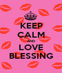 KEEP CALM AND LOVE BLESSING - Personalised Poster A1 size