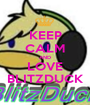 KEEP CALM AND LOVE BLITZDUCK - Personalised Poster A1 size