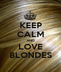 KEEP CALM AND LOVE BLONDES - Personalised Poster A1 size