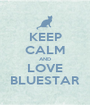 KEEP CALM AND LOVE BLUESTAR - Personalised Poster A1 size