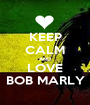 KEEP CALM AND LOVE BOB MARLY - Personalised Poster A1 size