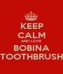 KEEP CALM AND LOVE BOBINA TOOTHBRUSH - Personalised Poster A1 size