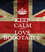 KEEP CALM AND LOVE BOGOTÁ D.C. - Personalised Poster A1 size