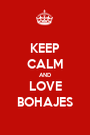 KEEP CALM AND LOVE BOHAJES - Personalised Poster A1 size