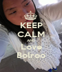 KEEP CALM AND Love Bolroo - Personalised Poster A1 size