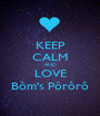 KEEP CALM AND LOVE Bôm's Pôrôrô - Personalised Poster A1 size