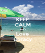 KEEP CALM AND Love Boracy - Personalised Poster A1 size