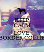 KEEP CALM AND LOVE  BORDER COLLIE - Personalised Poster A1 size