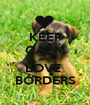 KEEP CALM AND LOVE  BORDERS - Personalised Poster A1 size