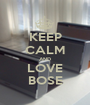 KEEP CALM AND LOVE BOSE - Personalised Poster A1 size