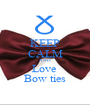 KEEP CALM AND Love  Bow ties - Personalised Poster A1 size