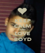 KEEP CALM AND LOVE BOYD - Personalised Poster A1 size