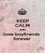 KEEP CALM AND love boyfirends  forever  - Personalised Poster A1 size